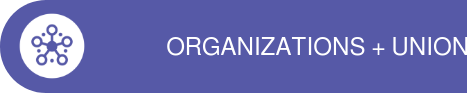 ORGANIZATIONS + UNIONS