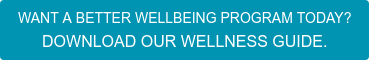 WANT A BETTER WELLBEING PROGRAM TODAY? DOWNLOAD OUR WELLNESS GUIDE.