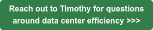 Reach out to Timothy for questions   around data center efficiency >>>