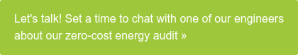 Click here to schedule an   energy audit with one of our engineers