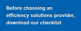Before choosing an   efficiency solutions provider,  download our checklist
