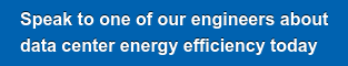 Speak to one of our engineers about   data center energy efficiency today