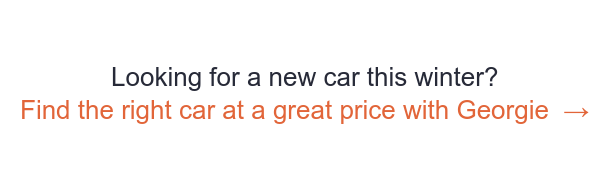 Looking for a new car this winter? Find the right car at a great price with  Georgie  →