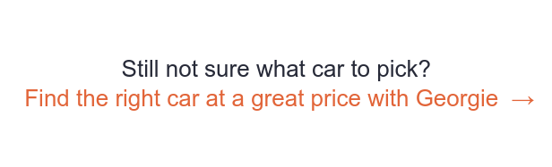 Still not sure what car to pick?  Find the right car at a great price with  Georgie  →