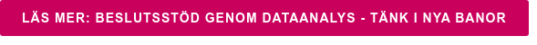 Läs mer: Beslutsstöd genom dataanalys - tänk i nya banor