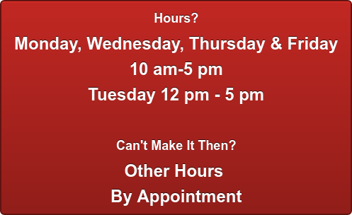 Hours? Monday-Wednesday  9 am-5 pm Thursday 9 am- 7 pm  Can't Make It Then? Other Hours  By Appointment