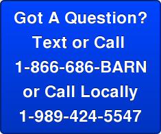 Got A Question? Text or Call  1-866-686-BARN or Call Locally 1-989-424-5547
