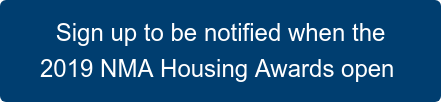 Sign up to be notified when the 2019 NMA Housing Awards open