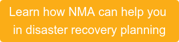 Learn how NMA can help you  in disaster recovery planning