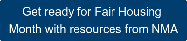 Get ready for Fair Housing  Month with resources from NMA