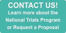 CONTACT US! Learn more about the  National Trials Program or Request a Proposal