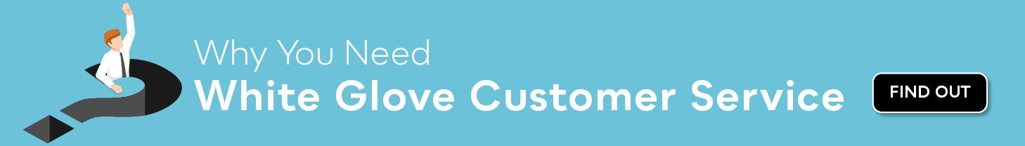 Why You Need White Glove Customer Service
