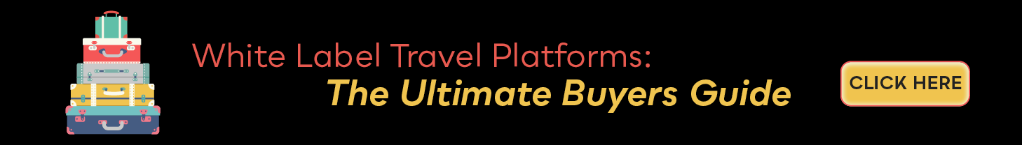 White Label Travel Platforms: The Ultimate Buyers Guide