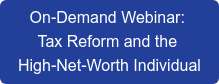 On-Demand Webinar:  Tax Reform and the  High-Net-Worth Individual