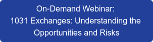 On-Demand Webinar:  1031 Exchanges: Understanding the  Opportunities and Risks