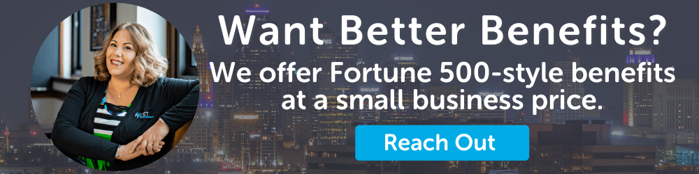 Want Better Benefits? We offer Fortune 500-style benefits at a small business price