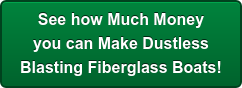 See howMuch Money you can MakeDustless Blasting Fiberglass Boats!
