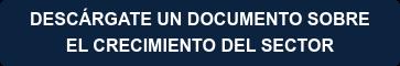 DESCÁRGATE UN DOCUMENTO SOBRE  EL CRECIMIENTO DEL SECTOR