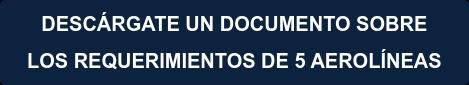 DESCÁRGATE UN DOCUMENTO SOBRE  LOS REQUERIMIENTOS DE 5 AEROLÍNEAS