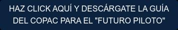 """HAZ CLICK AQUÍ Y DESCÁRGATE LA GUÍA  DEL COPAC PARA EL """"FUTURO PILOTO"""""""