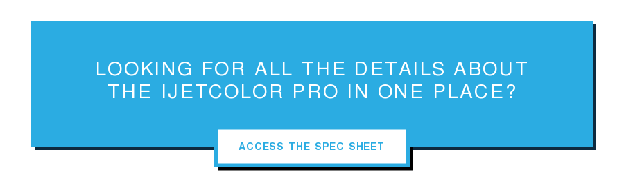 Looking for all the details about  the iJetColor Pro In One Place? Access The Spec Sheet
