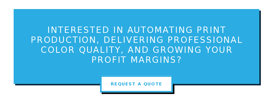 Interested in automating print production, delivering professional color  quality, and growing your profit margins? Request a Quote