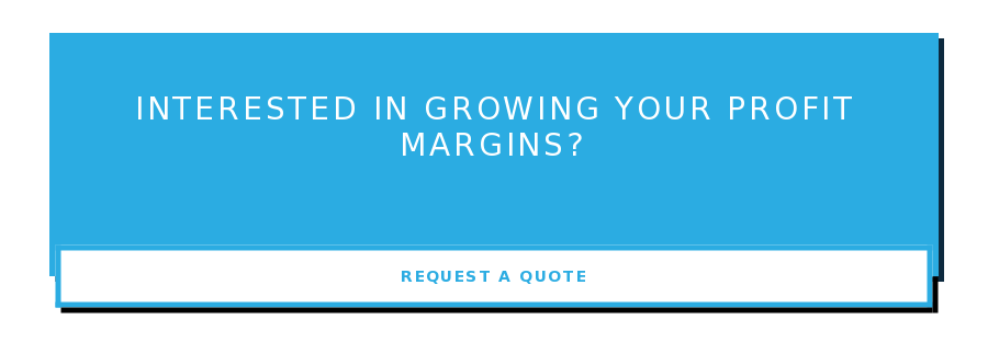 Interested in growing your profit margins? Request a Quote