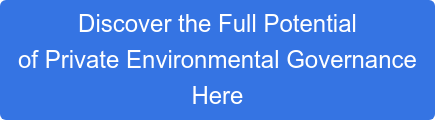 Discoverthe Full Potential of Private Environmental Governance Here