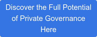 Discoverthe Full Potential of Private Governance Here