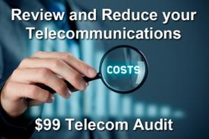 Review and reduce your telecommunication costs with a $99 audit