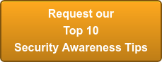 Request our Top 10 Security Awareness Tips
