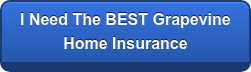I Want The BEST Grapevine Home Insurance