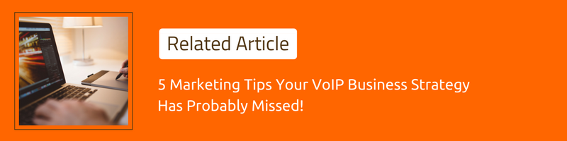 5 Marketing Tips Your VoIP Business Strategy Has Probably Missed!