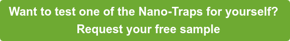 Want to test one of the Nano-Traps for yourself?  Request your free sample