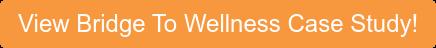 View Bridge To Wellness Case Study!