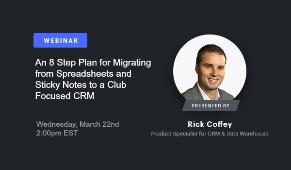 Register for the March 22nd webinar: An 8 Step Plan for Migrating from Spreadsheets and Sticky Notes to a Club Focused CRM