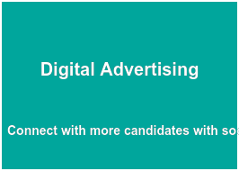 Digital Advertising  Connect with more  candidates with social  media, search engine and  display advertising