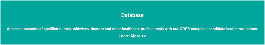 Database    Access thousands of qualified nurses, midwives, doctors and other healthcare  professionals with our GDPR compliant candidate lead introductions.  Learn More >>