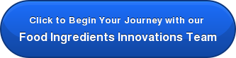 Click to Begin Your Journey with our Food Ingredients Innovations Team