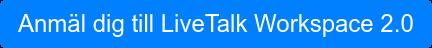 Anmäl dig till LiveTalk Workspace 2.0