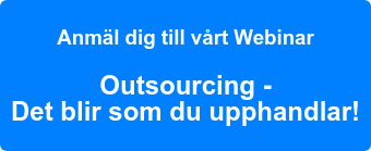 Anmäl dig till vårt Webinar  Outsourcing -  Det blir som du upphandlar!