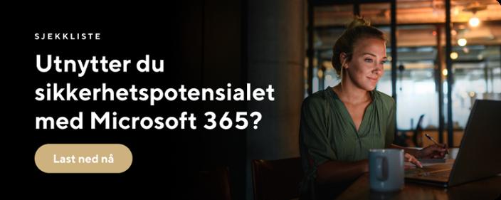 Utnytter du sikkerhetspotensialet med Microsoft 365?