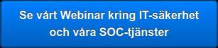Se vårt Webinar kring IT-säkerhet  och våra SOC-tjänster