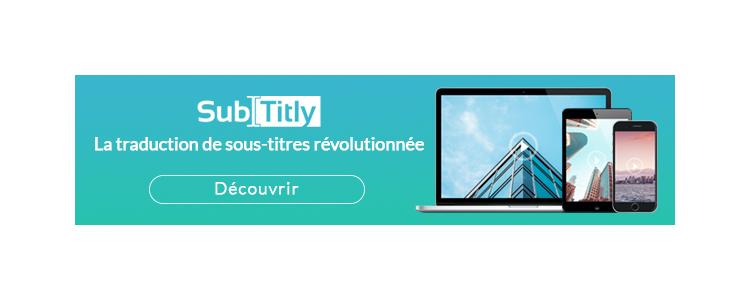 SubTitly : la traduction de sous-titres-révolutionnée