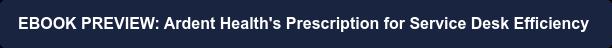 EBOOK PREVIEW: Ardent Health's Prescription for Service Desk Efficiency