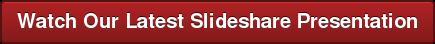 Watch Our Latest Slideshare Presentation