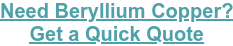 Need Beryllium Copper? Get a Quick Quote