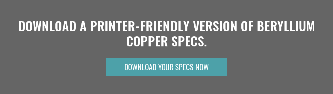 Download a Printer-friendly version of Beryllium Copper Specs. Download Your Specs Now