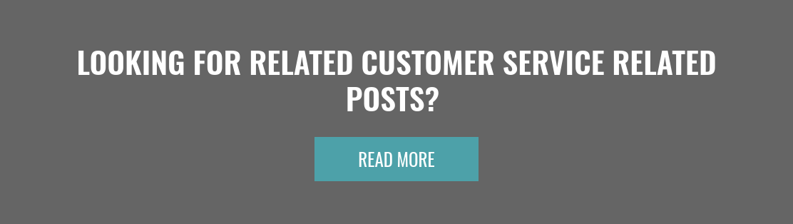 Looking for Related Customer Service Related Posts?  Read More