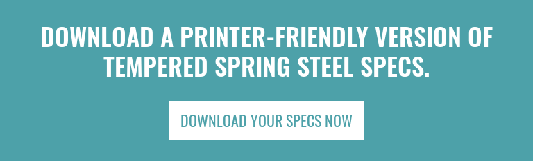 Download a Printer-Friendly Version of Tempered Spring Steel Specs. Download Your Specs Now